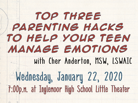 Top Three Parenting Hacks to Help Your Teen Manage Emotions with Cher Anderton, MSW, LSWAIC. Wednesday, January 22nd, at 7pm at the Inglemoor High School Little Theater