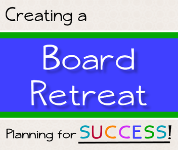 Creating a Board Retreat - Planning for Success!