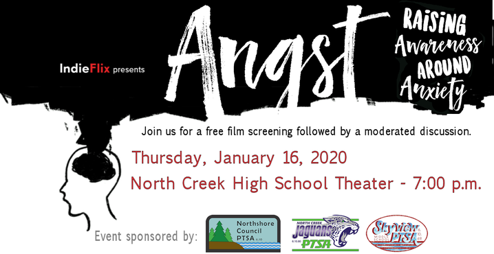 Join us for a free screening of Angst: Raising Awareness Around Anxiety. Thursday, January 16, 2020 at North Creek High School beginning at 7:00 p.m. Presented in English with Spanish subtitles. The film screening will be followed by a moderated discussion. Questions? Contact communications@northshorecouncilpitsa.org. The film is 55 minutes and is appropriate for ages 10 and up. An IndieFlix and IndieFlix Foundation production. Event sponsored by: Northshore Council PTSA, North Creek High School PTSA, and Skyview Middle School PTSA.