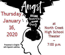 Angst: Raising Awareness around Anxiety; Thursday, January 16, 2020 at North Creek High School Theater at 7:00pm; presented in English with Spanish subtitles.