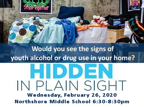 Hidden in Plain Sight - Would you see the signs of youth alcohol or drug use in your home? A parent only event sponsored by Northshore Middle School PTSA, Woodmoor PTSA and Northshore Council PTSA on Wedneday, February 26, 2020 at Northshore Middle School from 6:30-8:30pm.